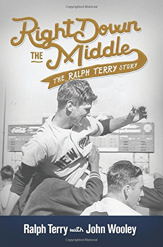 (Right Down the Middle: The Ralph Terry Story)