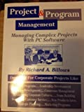 Project and Program Management : Managing Complex Projects with PC Software, Billows, Richard A., 0964286505