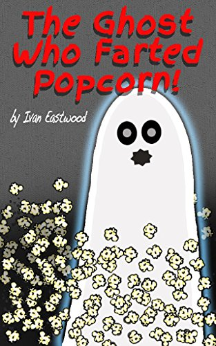 The Ghost Who Farted Popcorn!