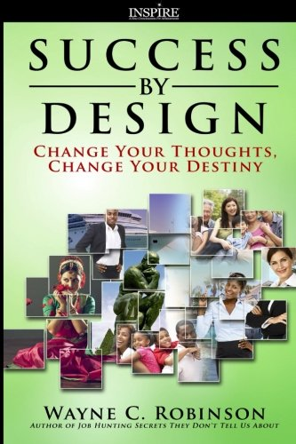 Success By Design: Change Your Thoughts, Change Your Destiny (Volume 1)