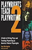 Playwrights Teach Playwriting 2: A Guide to Writing Plays and Teaching Playwriting by America's Master Playwrights