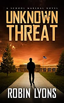 UNKNOWN THREAT (School Marshal Novels Book 1) by [Lyons, Robin]