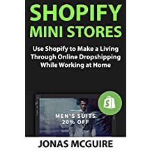 Shopify Mini Stores: Use Shopify to Make a Living Through Online Dropshipping While Working at Home