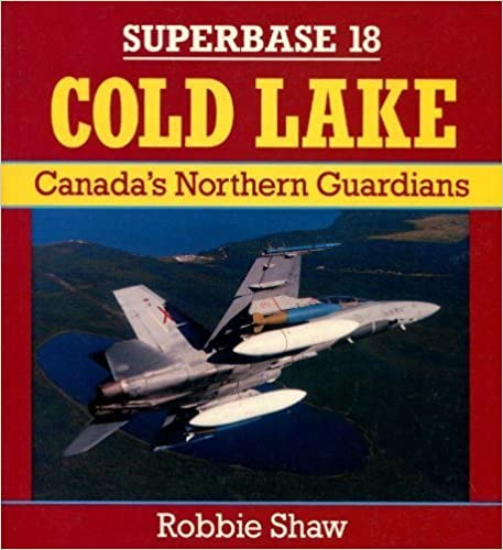 Book Cold Lake: Canada's Northern Guardians - Superbase 18 by Robbie Shaw (1990-09-02)