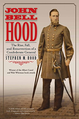 Rise Bell - John Bell Hood: The Rise, Fall, and Resurrection of a Confederate General
