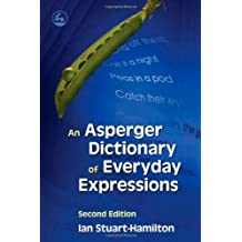 An Asperger Dictionary of Everyday Expressions: Second Edition by Ian Stuart-Hamilton (15-Nov-2006) Paperback