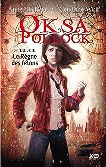 Oksa Pollock, Tome 5 : le Règne des félons par Plichota
