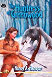The Huntress of Greenwood, Nancy Hansen, 1478350687