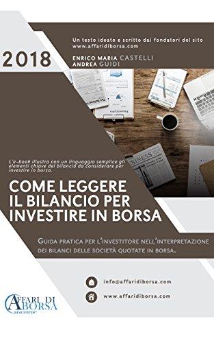 COME LEGGERE IL BILANCIO PER INVESTIRE IN BORSA: Guida pratica per l'investitore nell'interpretazione dei bilanci delle società quotate in borsa (Italian Edition)