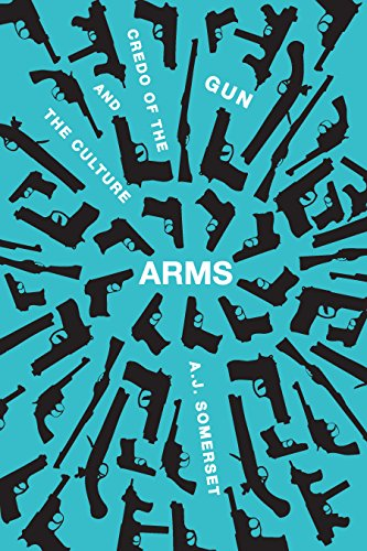 arms-the-culture-and-credo-of-the-gun