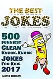 The Best Jokes: 500 Funniest Clean Knock-Knock Jokes For Kids 2017 (Volume 8)