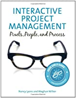 Interactive Project Management: Pixels, People, and Process Front Cover