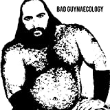 Bad Guynaecology by Bad Guys (2013-05-04)