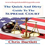 The Quick and Dirty Guide to the Supreme Court: The Quick and Dirty Guide to Our Messy Democracy, Book 4 | Chris Bartlett