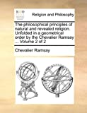 The Philosophical Principles of Natural and Revealed Religion Unfolded in a Geometrical Order by the Chevalier Ramsay, Chevalier Ramsay, 1170016103