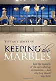 Keeping Their Marbles: How the Treasures of the Past Ended Up in Museums - And Why They Should Stay There by Tiffany Jenkins (2016-05-01)