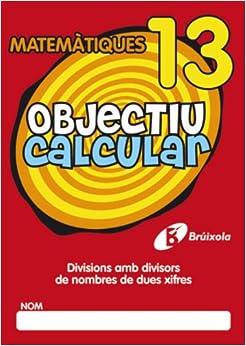 Objectiu Calcular / Objective Calculate: Divisions Amb Divisors De Nombres De Dues Xifres / Divisions Dividers With Double-digit Numbers: 13 (Objectiu Matematiques / Math Objective)