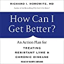 How Can I Get Better?: An Action Plan for Treating Resistant Lyme & Chronic Disease Audiobook by Richard I. Horowitz MD Narrated by Barry Abrams