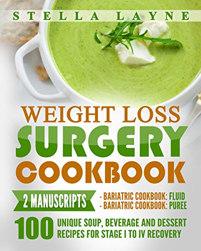 Weight Loss Surgery Cookbook: FLUID and PUREE Bundle – 2 manuscripts – 100 unique Soup, Beverage, Smoothies and Puree Recipes for  Fluid, Puree and Soft Food Diet for Post weight loss surgery diet by Stella Layne