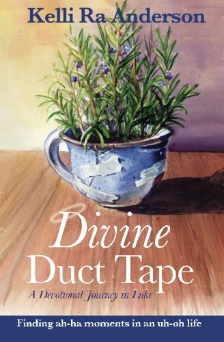Divine Duct Tape: 2nd Edition: A Devotional Journey in Luke: finding ah-ha moments in an uh-oh life
