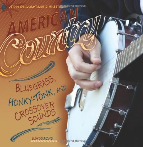 American Country: Bluegrass, Honky-Tonk, and Crossover Sounds (American Music Milestones)