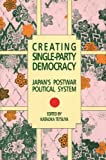 Creating Single-Party Democracy : Japan's Postwar Political System, , 0817991123