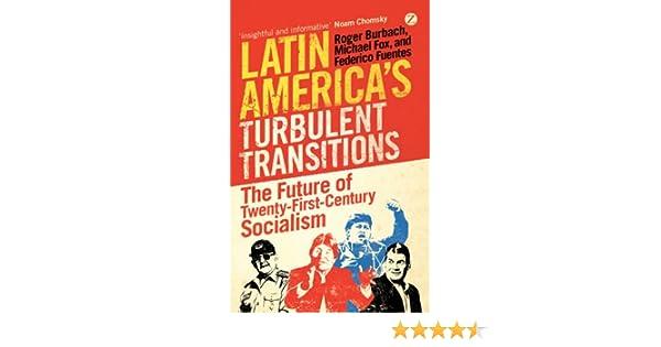 Latin Americas Turbulent Transitions: The Future of Twenty-First Century Socialism