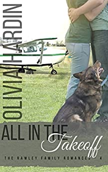 All in the Takeoff (The Rawley Family Romances Book 4) by [Hardin, Olivia]
