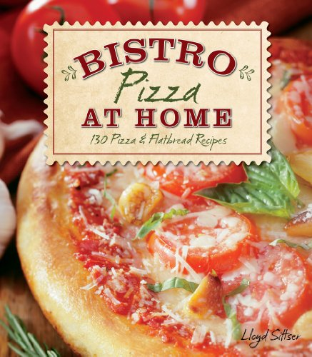 Bistro Pizza At Home: 130 Pizza & Flatbread Recipes