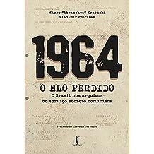 1964. O Elo Perdido. O Brasil nos Arquivos do Serviço Secreto Comunista