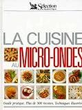 La cuisine au micro ondes. Guide pratique, plus de 500 recettes techniques