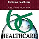 Six Sigma Healthcare Audiobook by Ade Asefeso MCIPS MBA Narrated by Barry Lank