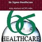 Six Sigma Healthcare | Ade Asefeso MCIPS MBA