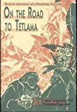 Front cover for the book On the Road to Tetlama: Mexican Adventures of a Wandering Naturalist by Jim Conrad