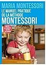 Le manuel pratique de la méthode Montessori par Montessori