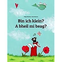 Bin ich klein? A bheil mi beag?: Deutsch-Schottisch/Schottisches-Gälisch: Mehrsprachiges Kinderbuch. Zweisprachiges Bilderbuch zum Vorlesen für Kinder ... (Weltkinderbuch 113) (German Edition)