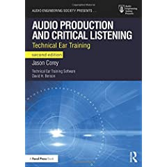 Audio Production and Critical Listening: Technical Ear Training, 2nd Edition from Focal Press