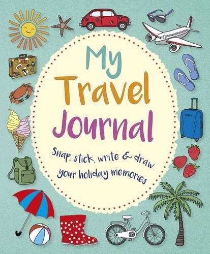 My Travel Journal: Snap, Stick, Write & Draw Your Holiday Memories