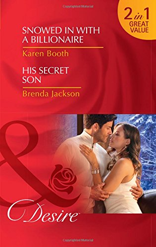 Snowed In With A Billionaire: Snowed in with a Billionaire (Secrets of the A-List) / His Secret Son (The Westmoreland Legacy) (Desire) (List Of Mills And Boon Romance Novels)