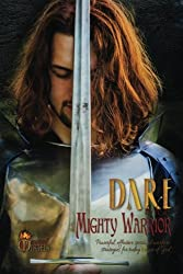 Dare to Be a Mighty Warrior (Bible study devotional workbook, spiritual warfare handbook, manual for freedom and victory over darkness in the conflict, lust, frustration, strongholds)