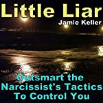 Little Liar: Outsmart the Narcissist's Tactics to Control You | Jamie Keller