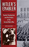 img - for Hitler's Enabler: Neville Chamberlain and the Origins of the Second World War book / textbook / text book