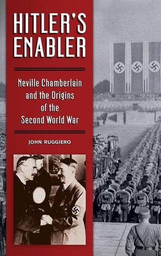 Hitler's Enabler: Neville Chamberlain and the Origins of the Second World War