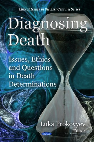 Diagnosing Death: Issues, Ethics and Questions in Death Determinations (Ethical Issues in the 21st Century)