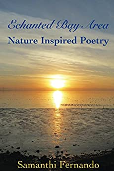 Enchanted Bay Area: Nature Inspired Poetry by [Fernando, Samanthi]