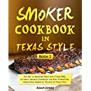 Smoker Cookbook in Texas Style: The Art of Smoking Meat with Texas BBQ, Ultimate Smoker Cookbook for Real Pitmasters, Irresistible Barbecue Recipes In Texas Style: Book 2