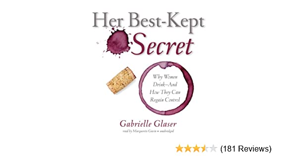 Amazon.com: Her Best-Kept Secret: Why Women Drink - And How They Can Regain Control (Audible Audio Edition): Gabrielle Glaser, Marguerite Gavin, ...