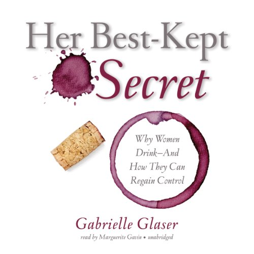 Her Best-Kept Secret: Why Women Drink - And How They Can Regain Control by Blackstone Audio, Inc.