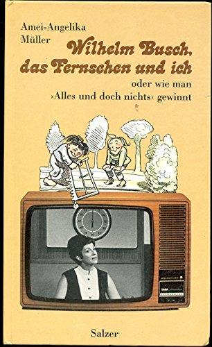 Wilhelm Busch, das Fernsehen und ich oder: Wie man Alles und doch Nichts gewinnt.
