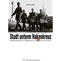 Stadt unterm Hakenkreuz: Kommunalpolitik in Regensburg während der NS-Zeit